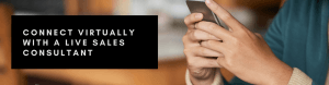 Connect Virtually with a Lives Sales Consultant